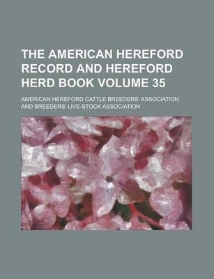 The American Hereford Record and Hereford Herd Book Volume 35
