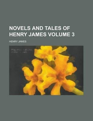 Novels and Tales of Henry James Volume 3