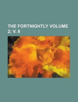 The Fortnightly Volume 2; V. 8