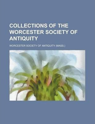 Collections of the Worcester Society of Antiquity Volume 8