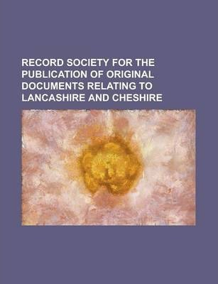 Record Society for the Publication of Original Documents Relating to Lancashire and Cheshire Volume 50