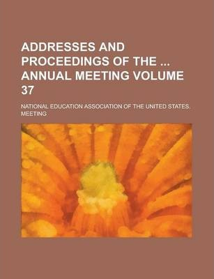 Addresses and Proceedings of the Annual Meeting Volume 37