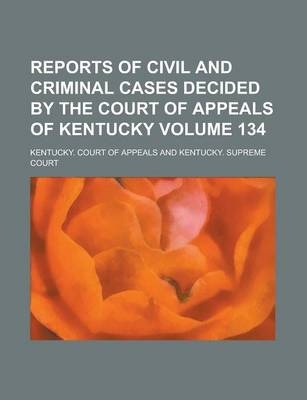 Reports of Civil and Criminal Cases Decided by the Court of Appeals of Kentucky Volume 134