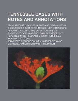 Tennessee Cases with Notes and Annotations; Being Reports of Cases Argued and Determined in the Supreme Court of Tennessee, Not Heretofore Reported