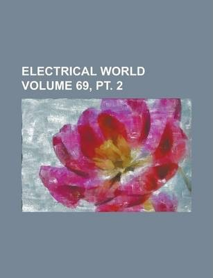 Electrical World Volume 69, PT. 2