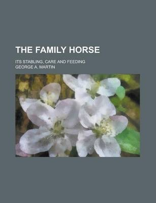 The Family Horse; Its Stabling, Care and Feeding