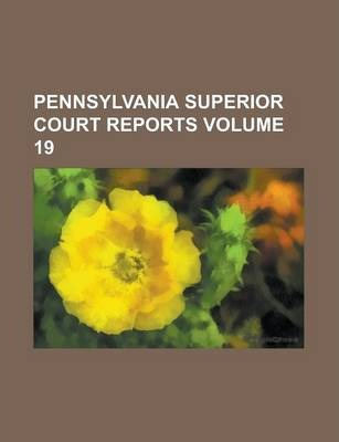 Pennsylvania Superior Court Reports Volume 19