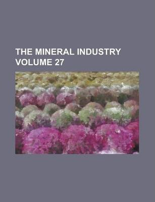 The Mineral Industry Volume 27