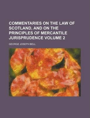 Commentaries on the Law of Scotland, and on the Principles of Mercantile Jurisprudence Volume 2