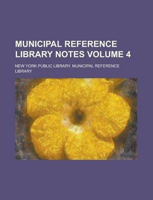 Municipal Reference Library Notes Volume 4