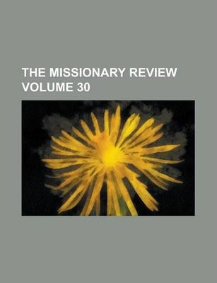 The Missionary Review Volume 30