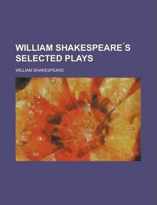 William Shakespeare S Selected Plays