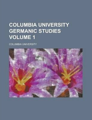 Columbia University Germanic Studies Volume 1