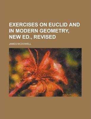 Exercises on Euclid and in Modern Geometry, New Ed., Revised