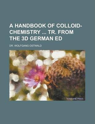 A Handbook of Colloid-Chemistry Tr. from the 3D German Ed