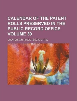 Calendar of the Patent Rolls Preserved in the Public Record Office Volume 39