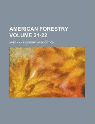 American Forestry Volume 21-22