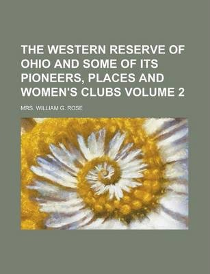 The Western Reserve of Ohio and Some of Its Pioneers, Places and Women's Clubs Volume 2