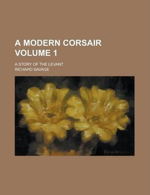 A Modern Corsair; A Story of the Levant Volume 1