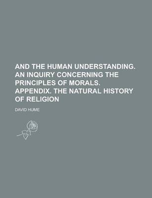 And the Human Understanding. an Inquiry Concerning the Principles of Morals. Appendix. the Natural History of Religion