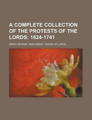 A Complete Collection of the Protests of the Lords