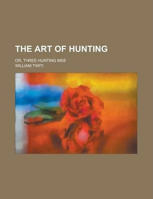 The Art of Hunting; Or, Three Hunting Mss