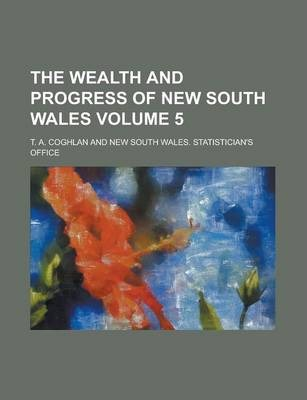 The Wealth and Progress of New South Wales Volume 5