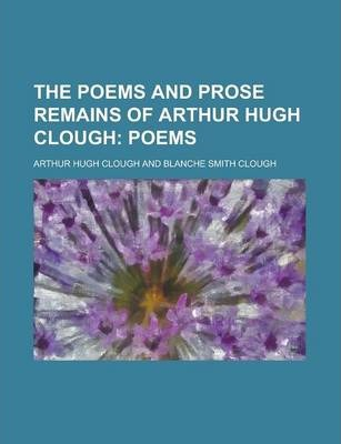 The Poems and Prose Remains of Arthur Hugh Clough