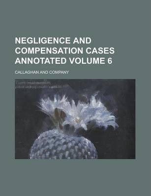 Negligence and Compensation Cases Annotated Volume 6