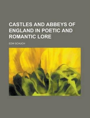Castles and Abbeys of England in Poetic and Romantic Lore