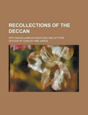 Recollections of the Deccan; With Miscellaneous Sketches and Letters