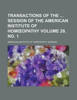 Transactions of the Session of the American Institute of Hom Opathy Volume 29, No. 1