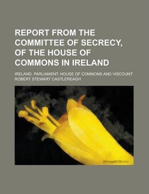 Report from the Committee of Secrecy, of the House of Commons in Ireland