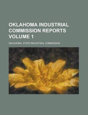 Oklahoma Industrial Commission Reports Volume 1