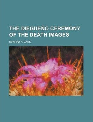 The Diegueno Ceremony of the Death Images