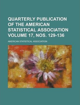 Quarterly Publication of the American Statistical Association Volume 17, Nos. 129-136