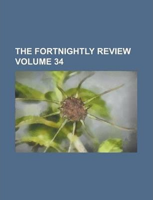 The Fortnightly Review Volume 34