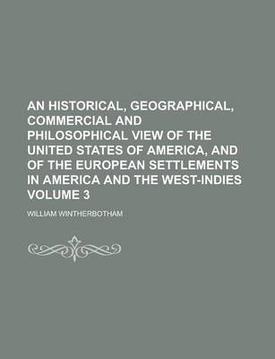 An Historical, Geographical, Commercial and Philosophical View of the United States of America, and of the European Settlements in America and the West-Indies Volume 3