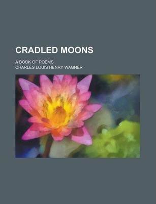Cradled Moons; A Book of Poems