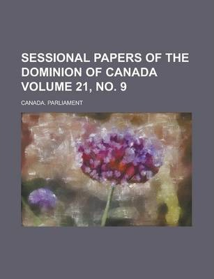 Sessional Papers of the Dominion of Canada Volume 21, No. 9