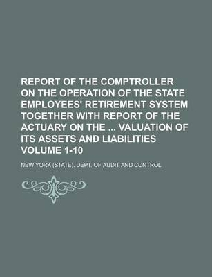 Report of the Comptroller on the Operation of the State Employees' Retirement System Together with Report of the Actuary on the Valuation of Its Assets and Liabilities Volume 1-10