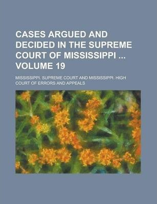 Cases Argued and Decided in the Supreme Court of Mississippi Volume 19