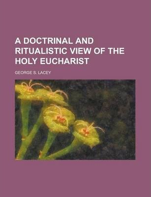 A Doctrinal and Ritualistic View of the Holy Eucharist