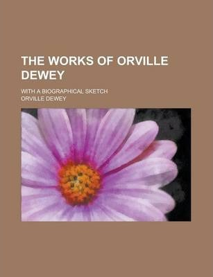 The Works of Orville Dewey; With a Biographical Sketch