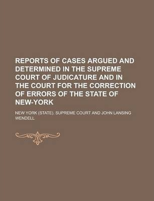 Reports of Cases Argued and Determined in the Supreme Court of Judicature and in the Court for the Correction of Errors of the State of New-York
