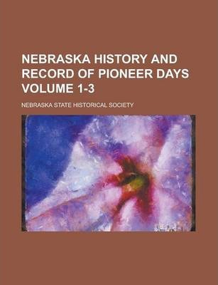 Nebraska History and Record of Pioneer Days Volume 1-3