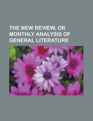 The New Review, or Monthly Analysis of General Literature