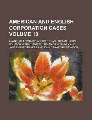 American and English Corporation Cases Volume 10