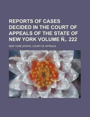 Reports of Cases Decided in the Court of Appeals of the State of New York Volume N . 222