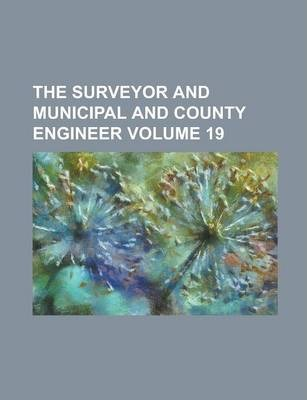 The Surveyor and Municipal and County Engineer Volume 19